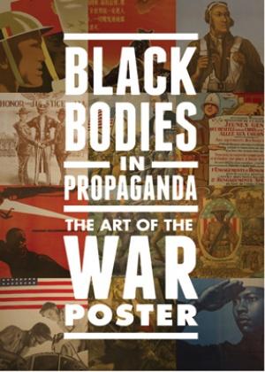Black Bodies in Propaganda: The Art of the War Poster