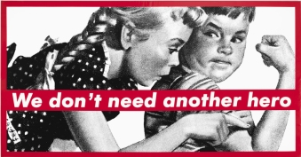 Barbara Kruger (b. 1945), Untitled (We Don't Need Another Hero), 1987. Photoscreenprint on vinyl; 108 7/8 × 209 3/16 × 2 1/2in. (276.5 × 531.3 × 6.4 cm). Whitney Museum of American Art, New York; gift from the Emily Fisher Landau Collection 2012.180. © Barbara Kruger